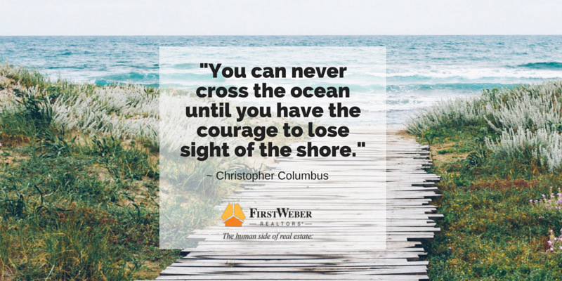 -You can never cross the ocean until you have the courage to lose sight of the shore.-