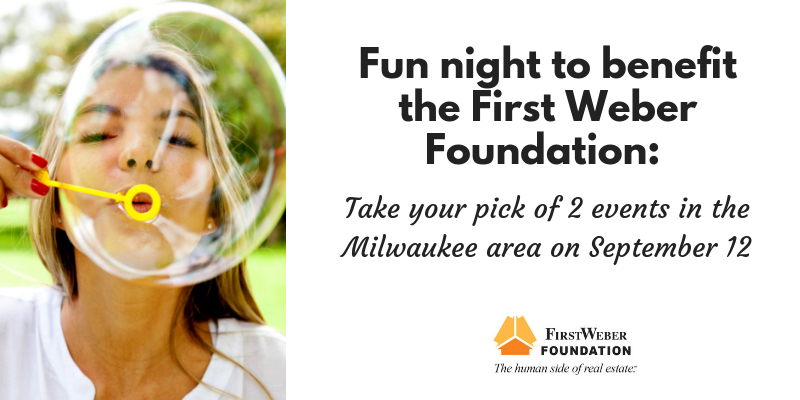 Fun night to benefit the First Weber Foundation: Take your pick of 2 events in the Milwaukee area